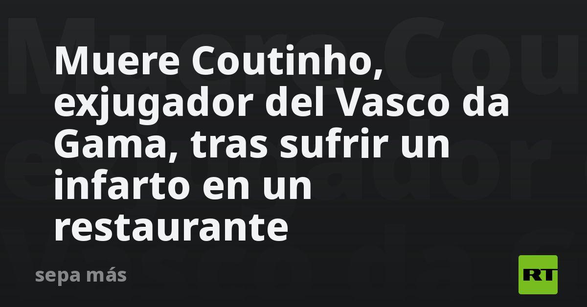 Muere Coutinho, exjugador del Vasco da Gama, tras sufrir un infarto en un restaurante